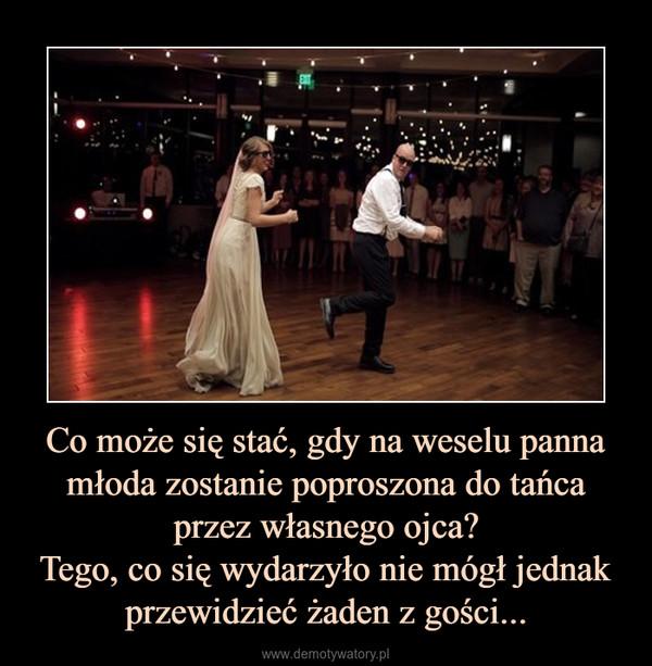 Co może się stać, gdy na weselu panna młoda zostanie poproszona do tańca przez własnego ojca?Tego, co się wydarzyło nie mógł jednak przewidzieć żaden z gości... –
