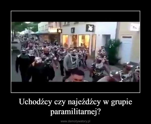Uchodźcy czy najeźdźcy w grupie paramilitarnej? –