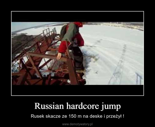 Russian hardcore jump – Rusek skacze ze 150 m na deske i przeżył !