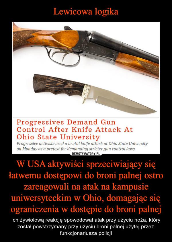 W USA aktywiści sprzeciwiający się łatwemu dostępowi do broni palnej ostro zareagowali na atak na kampusie uniwersyteckim w Ohio, domagając się ograniczenia w dostępie do broni palnej – Ich żywiołową reakcję spowodował atak przy użyciu noża, który został powstrzymany przy użyciu broni palnej użytej przez funkcjonariusza policji