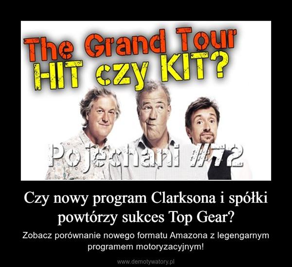 Czy nowy program Clarksona i spółki powtórzy sukces Top Gear? – Zobacz porównanie nowego formatu Amazona z legengarnym programem motoryzacyjnym!