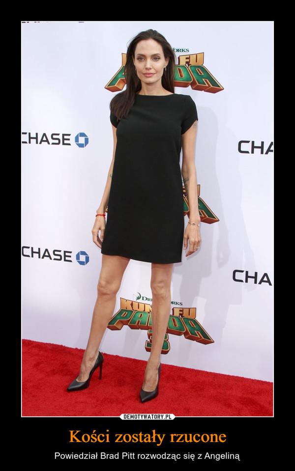 Kości zostały rzucone – Powiedział Brad Pitt rozwodząc się z Angeliną