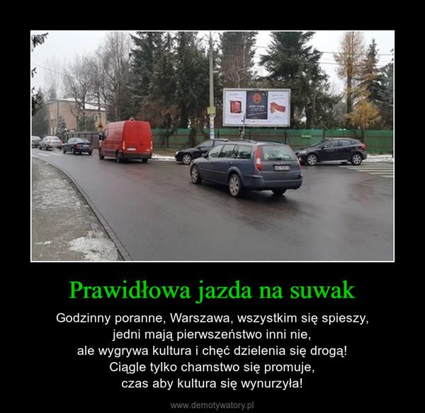 Prawidłowa jazda na suwak – Godzinny poranne, Warszawa, wszystkim się spieszy,jedni mają pierwszeństwo inni nie,ale wygrywa kultura i chęć dzielenia się drogą!Ciągle tylko chamstwo się promuje,czas aby kultura się wynurzyła!