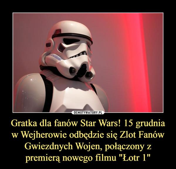 """Gratka dla fanów Star Wars! 15 grudnia w Wejherowie odbędzie się Zlot Fanów Gwiezdnych Wojen, połączony z premierą nowego filmu """"Łotr 1"""" –"""