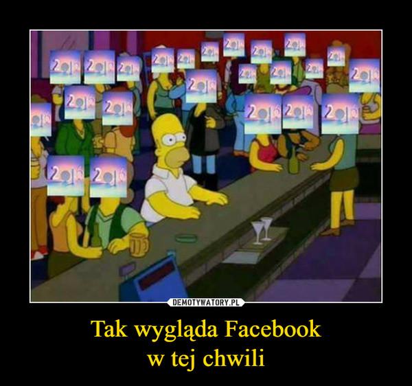 Tak wygląda Facebookw tej chwili –