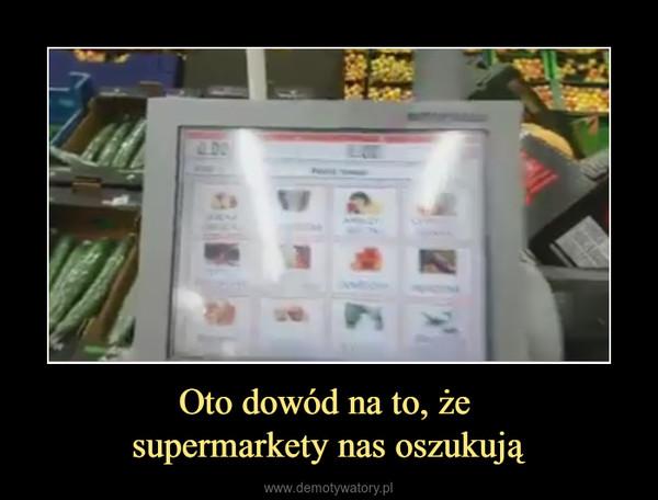 Oto dowód na to, że supermarkety nas oszukują –