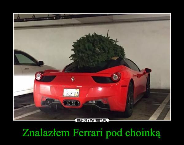 Znalazłem Ferrari pod choinką –