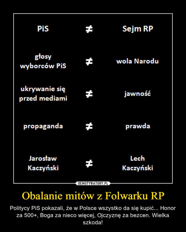 Obalanie mitów z Folwarku RP – Politycy PiS pokazali, że w Polsce wszystko da się kupić... Honor za 500+, Boga za nieco więcej, Ojczyznę za bezcen. Wielka szkoda!