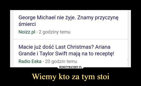 Wiemy kto za tym stoi –  George Michael nie żyje. Znamy przyczynę śmierci Noizz.pL - 2 godziny temu Macie już dość Last Christmas? ArDiana Grande i Taylor Swift mają na to receptę! Radio Eska - 20 godzin temu