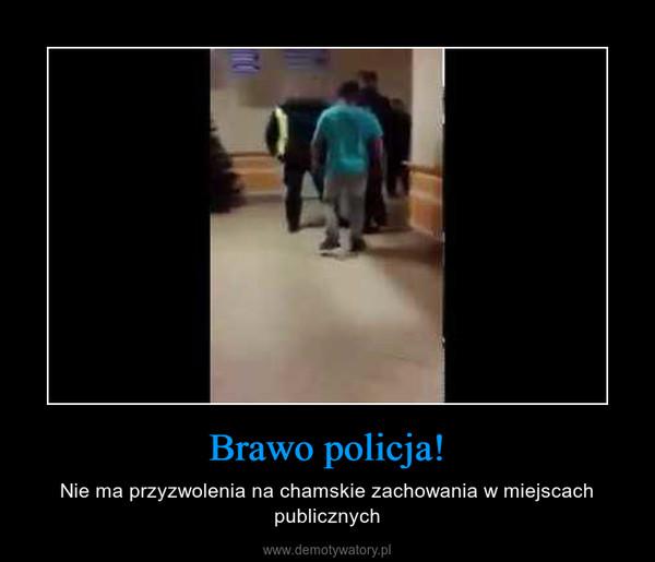 Brawo policja! – Nie ma przyzwolenia na chamskie zachowania w miejscach publicznych