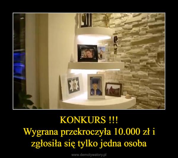 KONKURS !!!Wygrana przekroczyła 10.000 zł i zgłosiła się tylko jedna osoba –