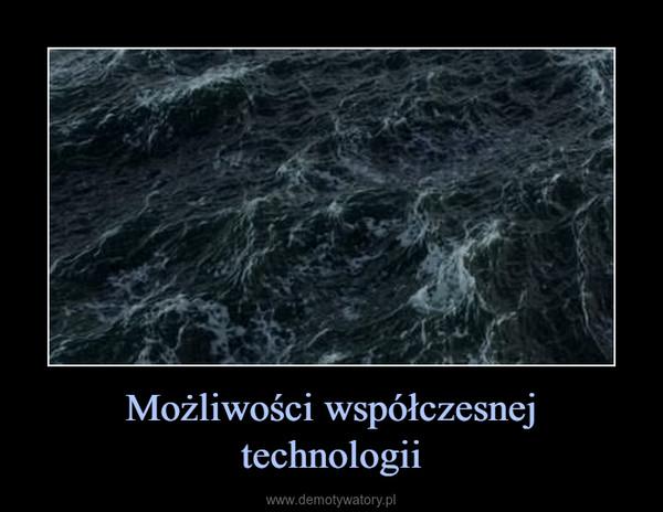 Możliwości współczesnej technologii –