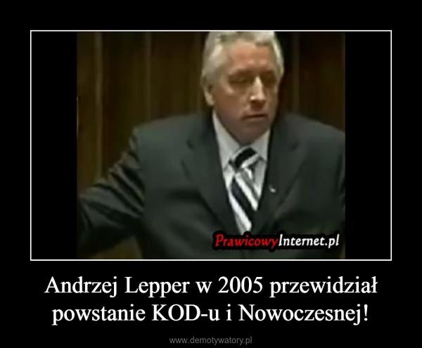 Andrzej Lepper w 2005 przewidział powstanie KOD-u i Nowoczesnej! –
