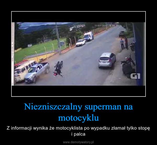Niezniszczalny superman na motocyklu – Z informacji wynika że motocyklista po wypadku złamał tylko stopę i palca