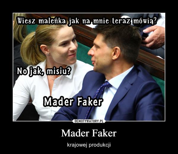 Mader Faker – krajowej produkcji