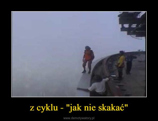 """z cyklu - """"jak nie skakać"""" –"""
