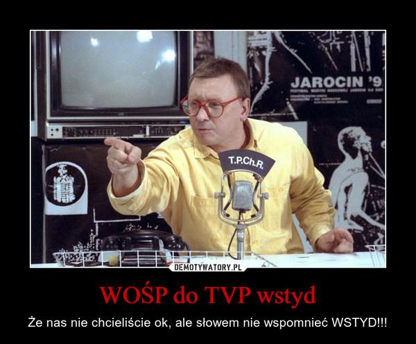 WOŚP do TVP wstyd – Że nas nie chcieliście ok, ale słowem nie wspomnieć WSTYD!!!