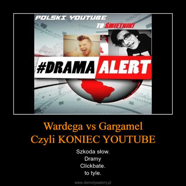 Wardega vs GargamelCzyli KONIEC YOUTUBE – Szkoda słow.DramyClickbate.to tyle.