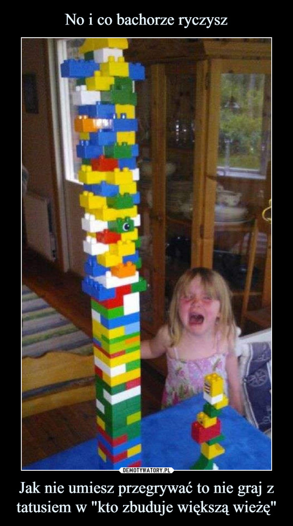 """Jak nie umiesz przegrywać to nie graj z tatusiem w """"kto zbuduje większą wieżę"""" –"""