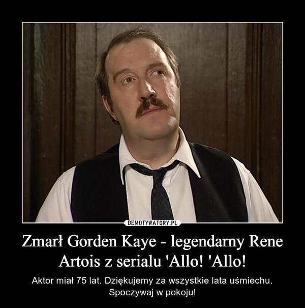 Zmarł Gorden Kaye - legendarny Rene Artois z serialu 'Allo! 'Allo! – Aktor miał 75 lat. Dziękujemy za wszystkie lata uśmiechu. Spoczywaj w pokoju!