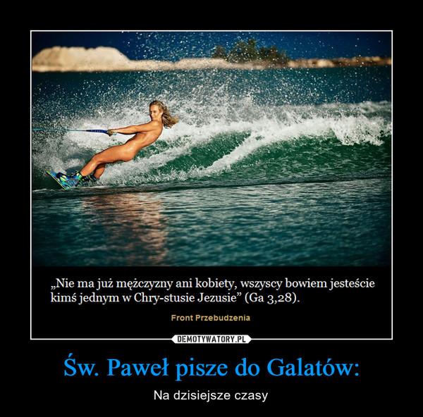 Św. Paweł pisze do Galatów: – Na dzisiejsze czasy