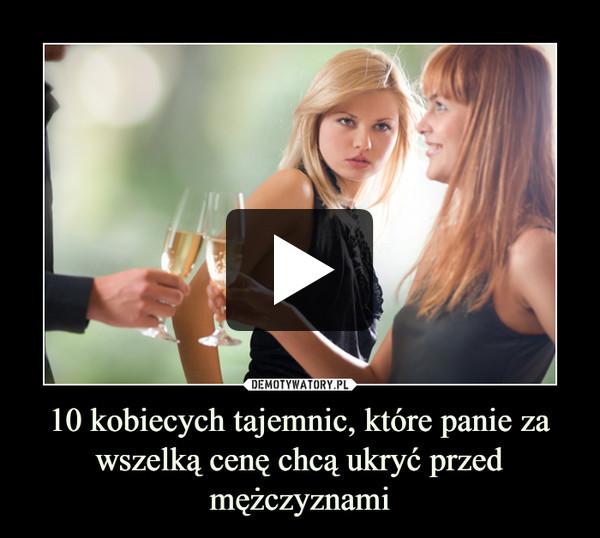 10 kobiecych tajemnic, które panie za wszelką cenę chcą ukryć przed mężczyznami –
