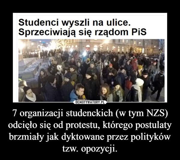 7 organizacji studenckich (w tym NZS) odcięło się od protestu, którego postulaty brzmiały jak dyktowane przez polityków tzw. opozycji. –