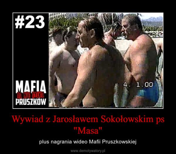 """Wywiad z Jarosławem Sokołowskim ps """"Masa"""" – plus nagrania wideo Mafii Pruszkowskiej"""