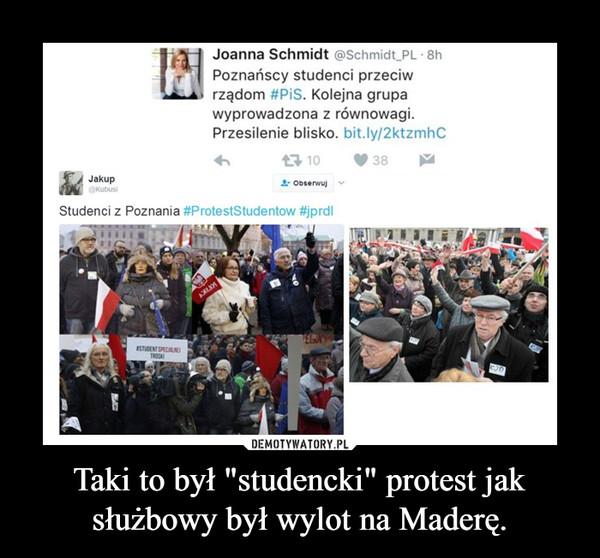 """Taki to był """"studencki"""" protest jak służbowy był wylot na Maderę. –"""