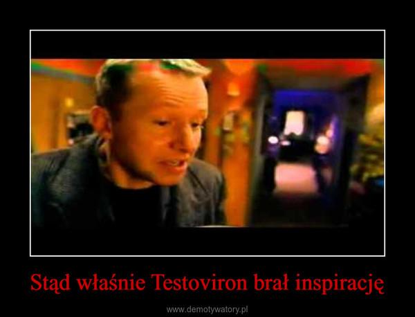 Stąd właśnie Testoviron brał inspirację –