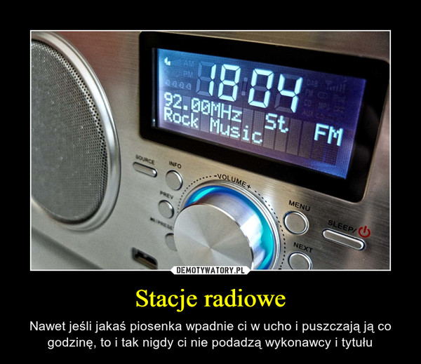 Stacje radiowe – Nawet jeśli jakaś piosenka wpadnie ci w ucho i puszczają ją co godzinę, to i tak nigdy ci nie podadzą wykonawcy i tytułu