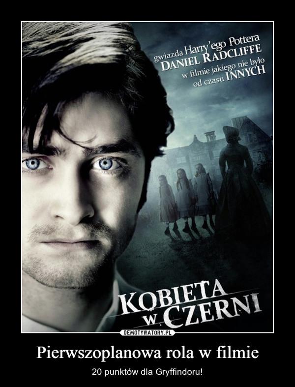 Pierwszoplanowa rola w filmie – 20 punktów dla Gryffindoru!