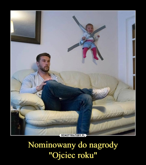 """Nominowany do nagrody""""Ojciec roku"""" –"""