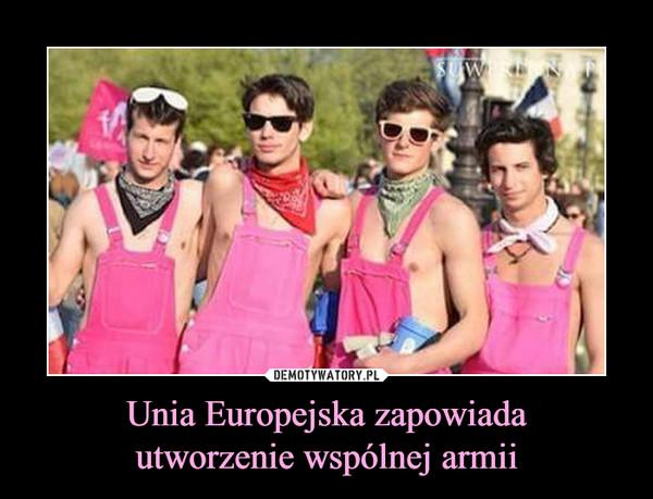Unia Europejska zapowiadautworzenie wspólnej armii –