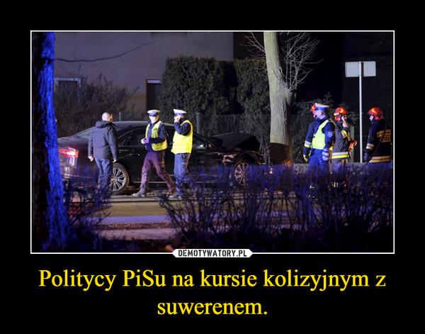Politycy PiSu na kursie kolizyjnym z suwerenem. –