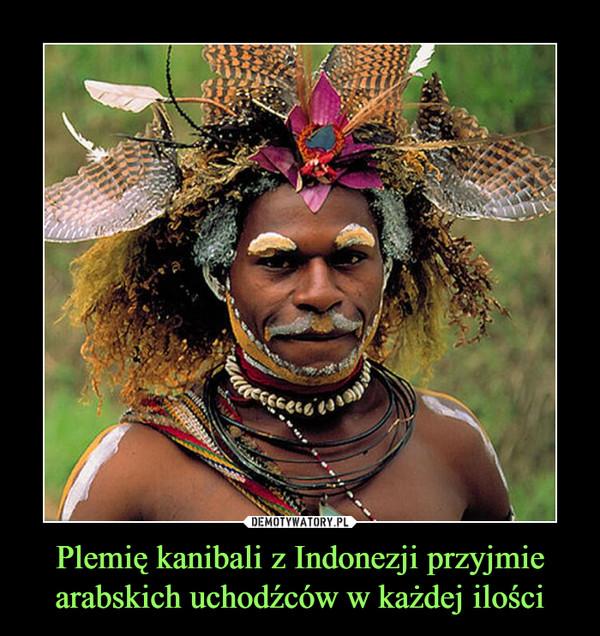 Plemię kanibali z Indonezji przyjmie arabskich uchodźców w każdej ilości –