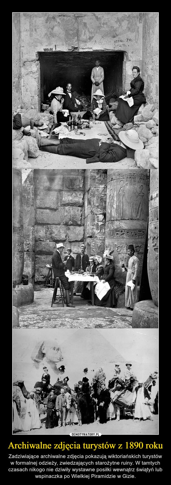 Archiwalne zdjęcia turystów z 1890 roku – Zadziwiające archiwalne zdjęcia pokazują wiktoriańskich turystów w formalnej odzieży, zwiedzających starożytne ruiny. W tamtych czasach nikogo nie dziwiły wystawne posiłki wewnątrz świątyń lub wspinaczka po Wielkiej Piramidzie w Gizie.