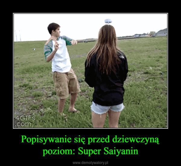 Popisywanie się przed dziewczyną poziom: Super Saiyanin –