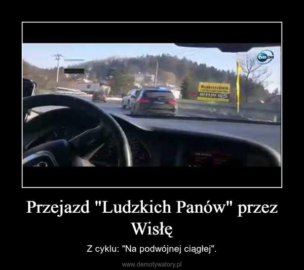 """Przejazd """"Ludzkich Panów"""" przez Wisłę – Z cyklu: """"Na podwójnej ciągłej""""."""