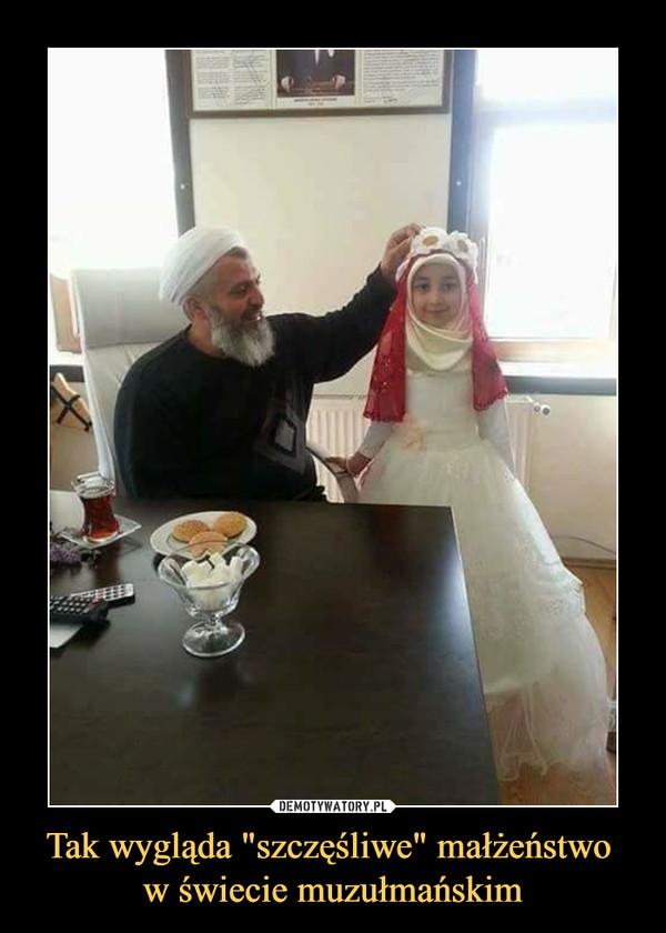 """Tak wygląda """"szczęśliwe"""" małżeństwo w świecie muzułmańskim –"""