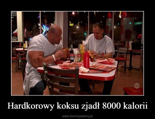 Hardkorowy koksu zjadł 8000 kalorii –