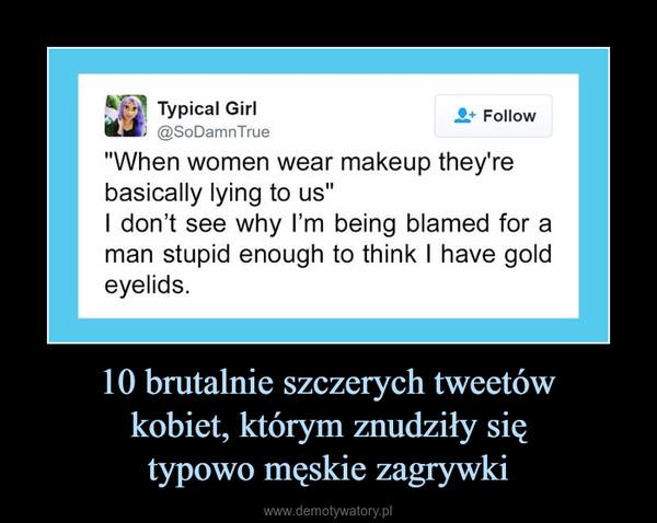 10 brutalnie szczerych tweetów kobiet, którym znudziły się typowo męskie zagrywki –