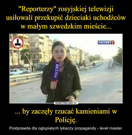 """""""Reporterzy"""" rosyjskiej telewizji usiłowali przekupić dzieciaki uchodźców w małym szwedzkim mieście... ... by zaczęły rzucać kamieniami w Policję."""