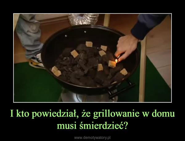 I kto powiedział, że grillowanie w domu musi śmierdzieć? –