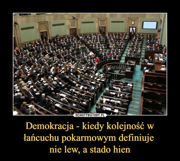 Demokracja - kiedy kolejność w łańcuchu pokarmowym definiuje nie lew, a stado hien –