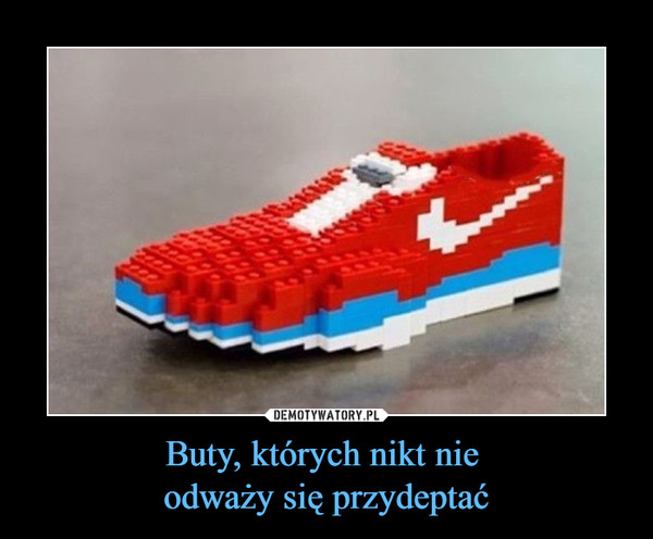 Buty, których nikt nie odważy się przydeptać –