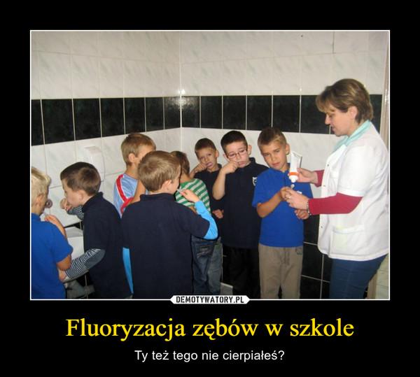 Fluoryzacja zębów w szkole – Ty też tego nie cierpiałeś?