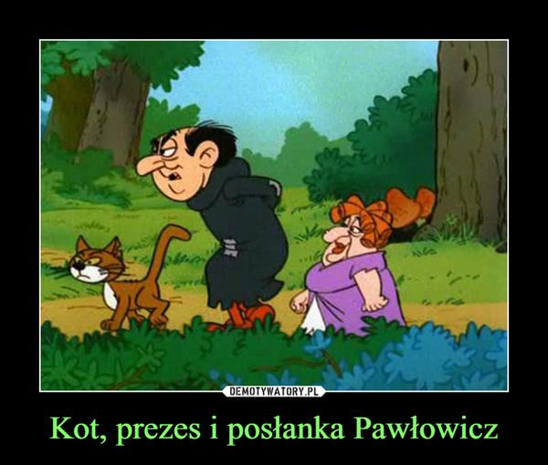Kot, prezes i posłanka Pawłowicz –