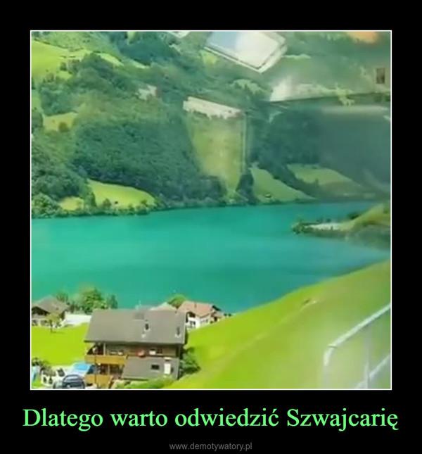 Dlatego warto odwiedzić Szwajcarię –