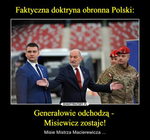 Faktyczna doktryna obronna Polski: Generałowie odchodzą -  Misiewicz zostaje!